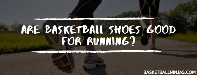 Are Basketball Shoes Good For Running?