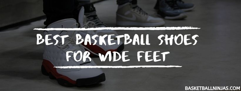 Basketball Shoes For Wide Feet 2020