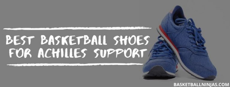 Best Basketball Shoes for Achilles Support