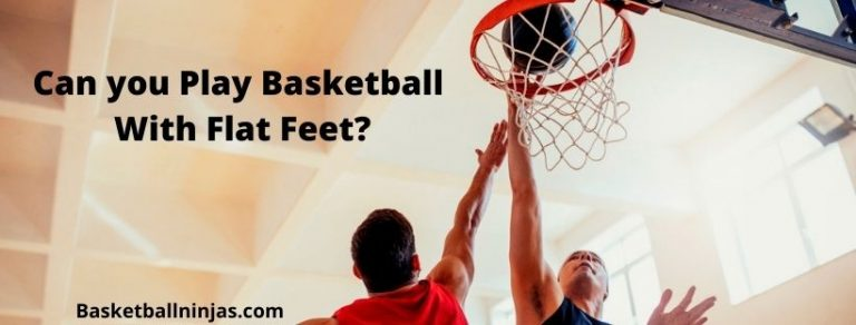 Can you Play Basketball With Flat Feet