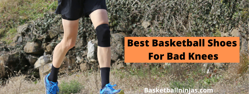 Best Basketball Shoes For Bad Knees