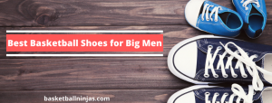 Best Basketball Shoes for Big Men