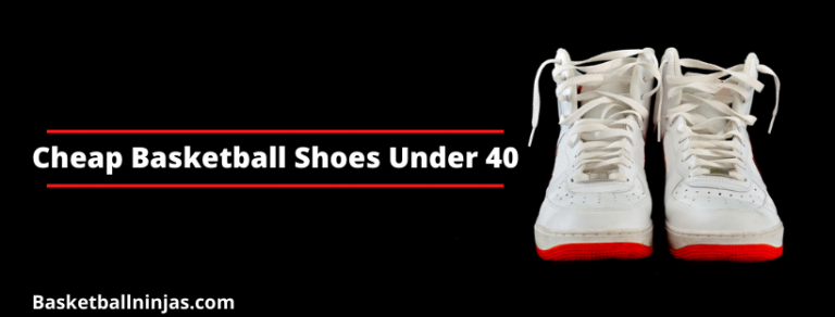 Cheap Basketball Shoes Under 40