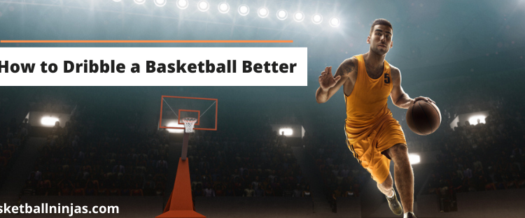 How to Dribble a Basketball Better